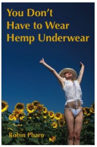 Product of the Week - You Don't Have to Wear Hemp Underwear by Robin Pharo